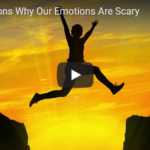 3 Reasons Why Emotions Can be Scary
